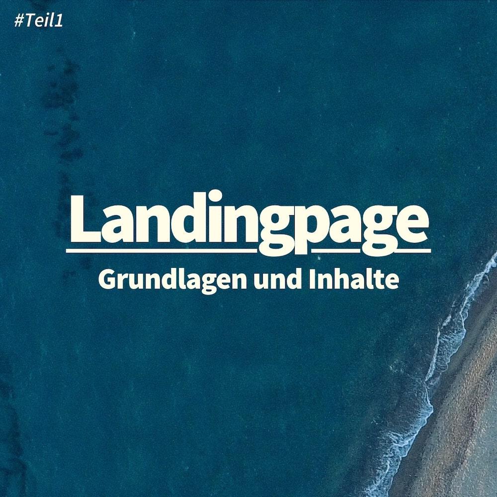 Landingpage erstellen: Grundlagen, Inhalte und Eigenschaften