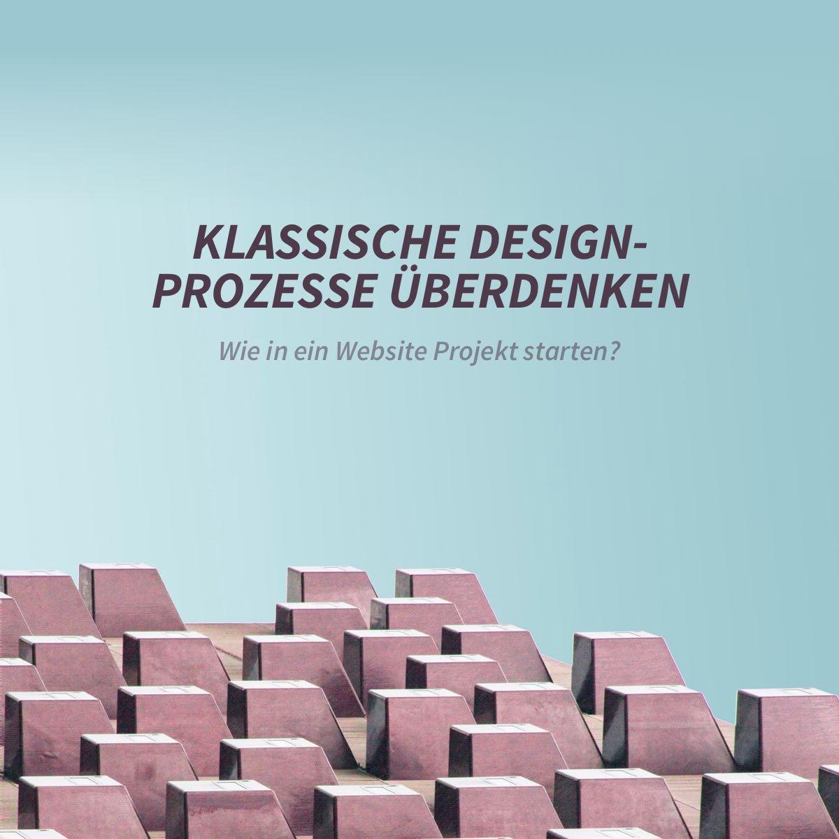 Wie in ein Webdesign Projekt starten? Klassische Design-Prozesse überdenken.