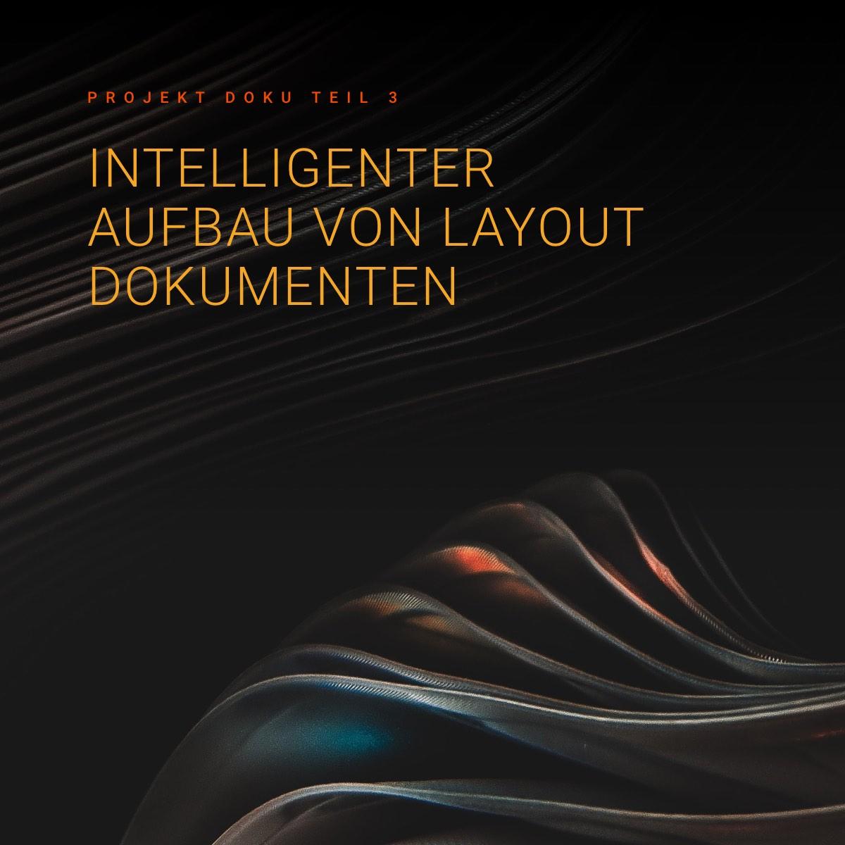 Designprozess / intelligenter Aufbau von Layout Dokumenten / zusätzlicher Mehrwert für den Kunden / Status-Präsentation - Doku 3