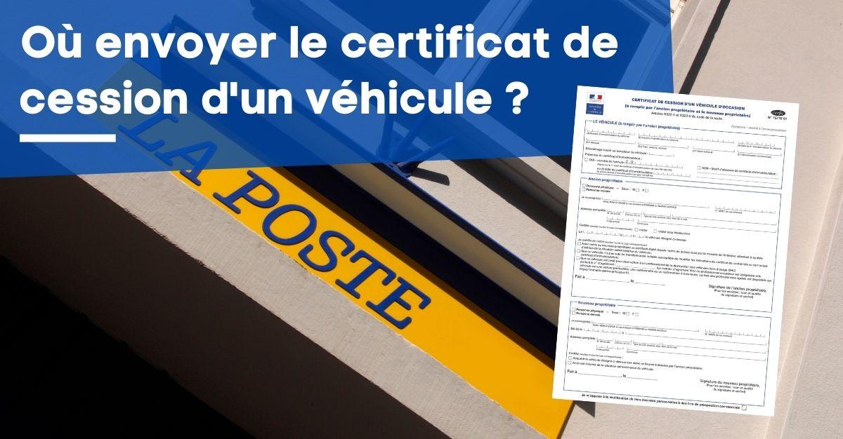 Où envoyer le certificat de cession d'un véhicule ?