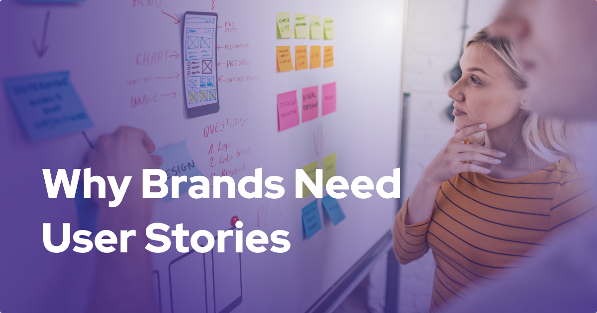 Why Brands Need User Stories to Define Development Projects