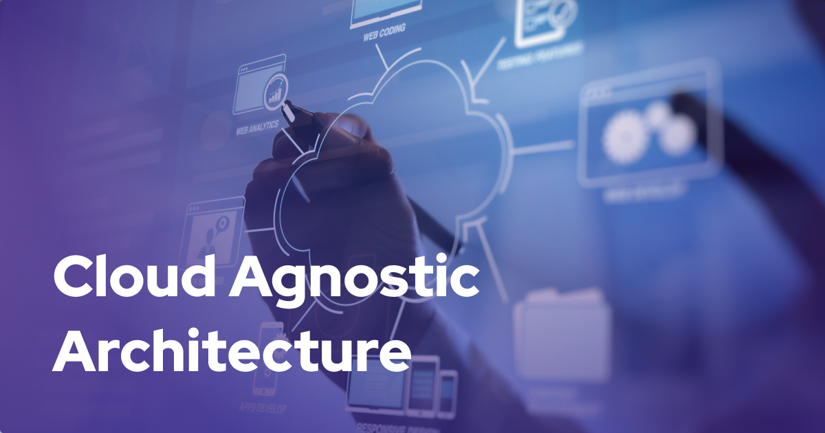 Business Continuity with Cloud Agnostic Architecture