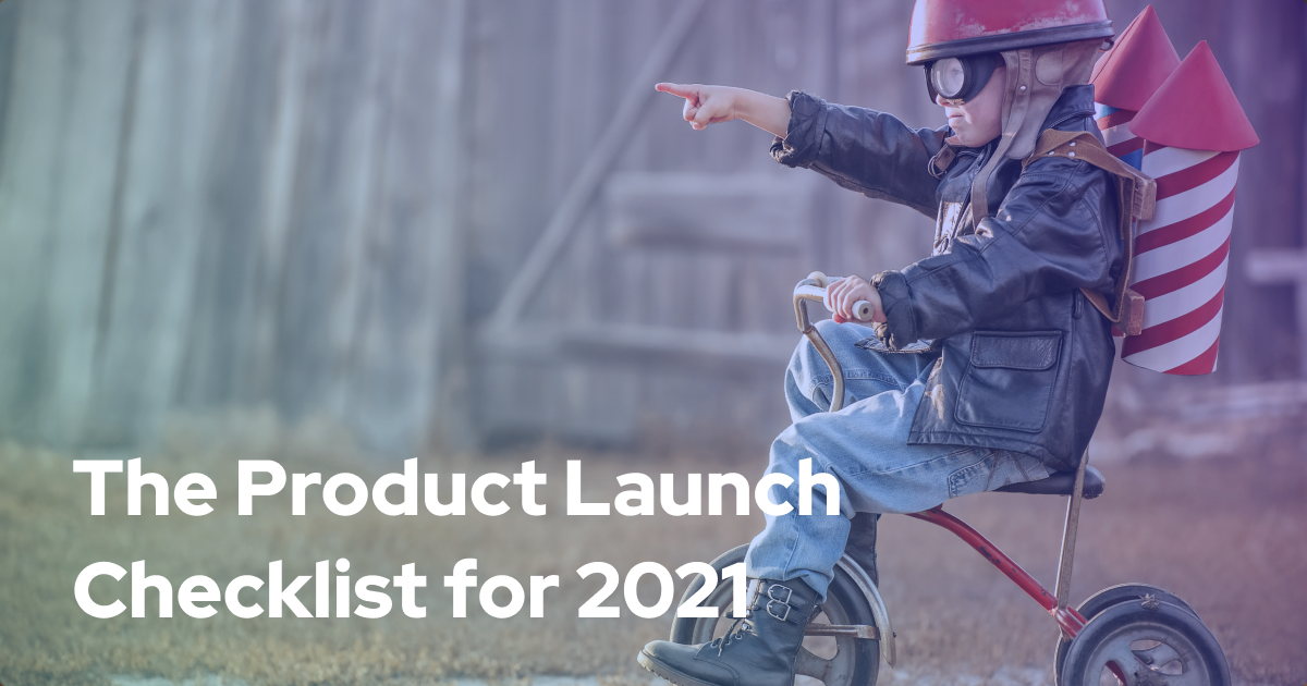 The Product Launch Checklist for 2021. What you need to track your new application as it starts attracting customers.