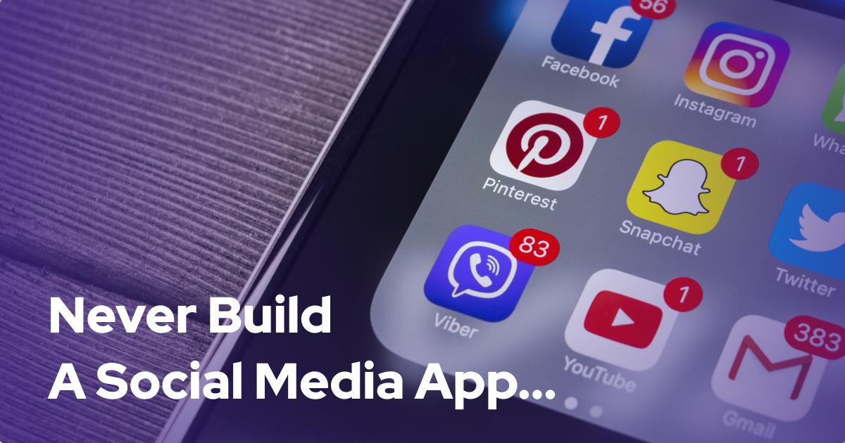 Is it hard to build a social media app?