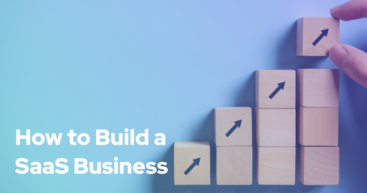 How To Build A SaaS Business