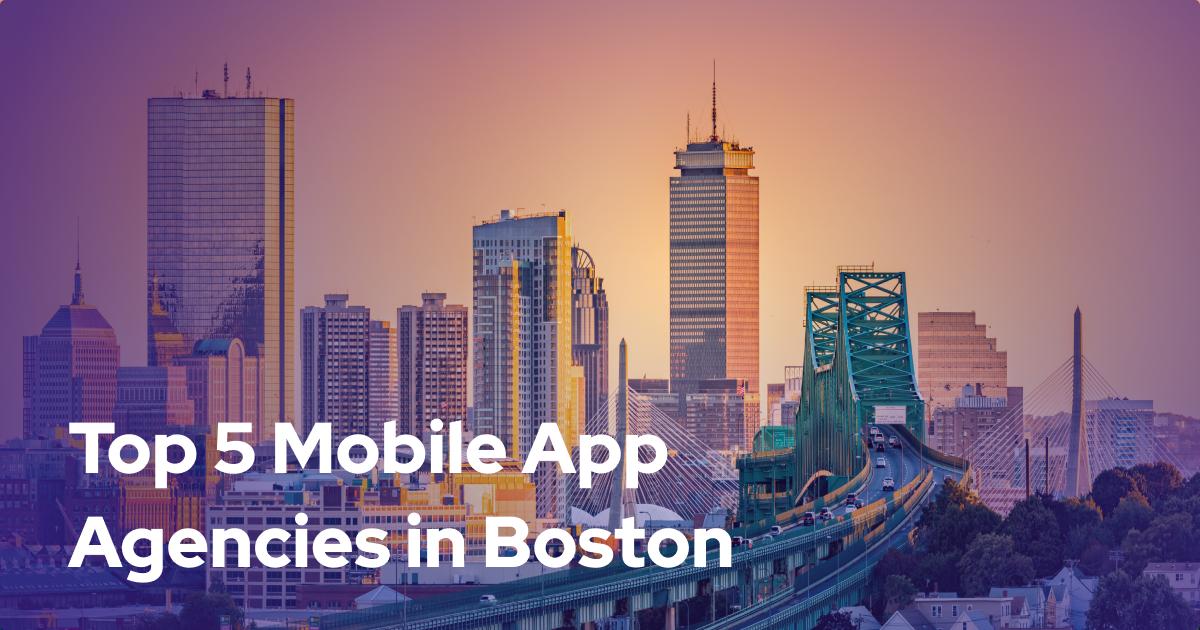 Top 7 Mobile Development Agencies in Boston