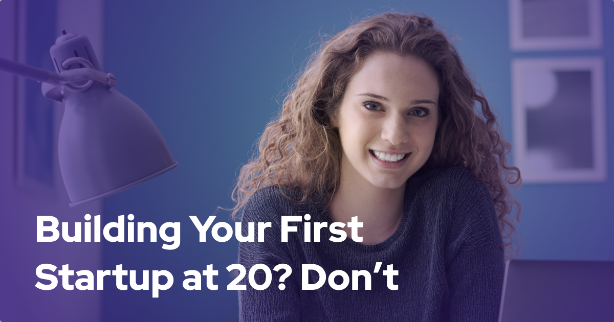 Building Your First Startup at 20