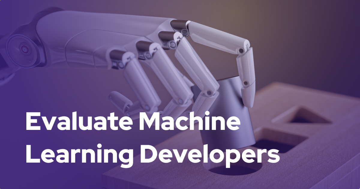 How to Evaluate Machine Learning Developers