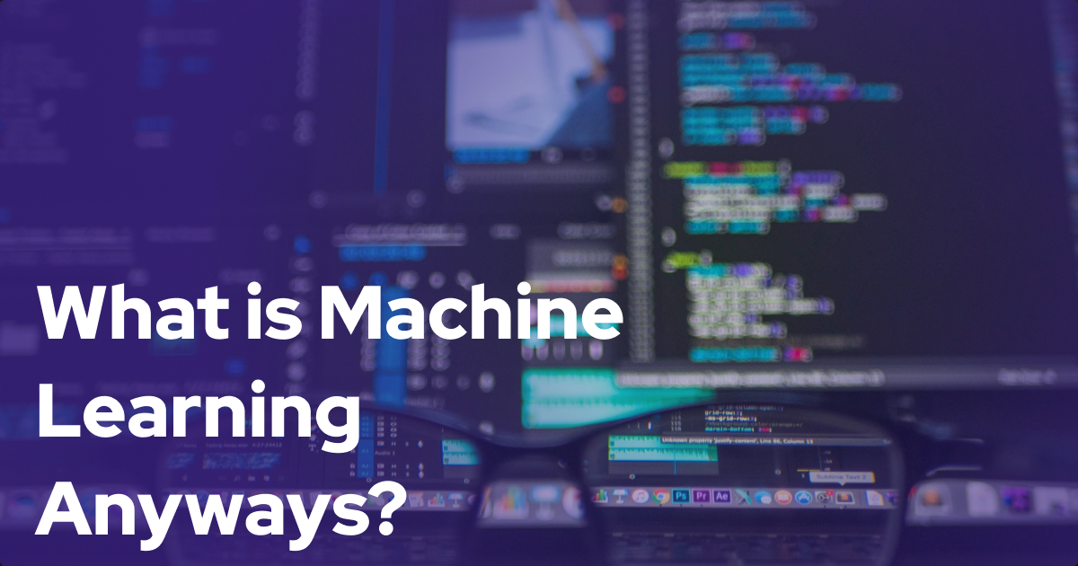 What is Machine Learning Anyways?