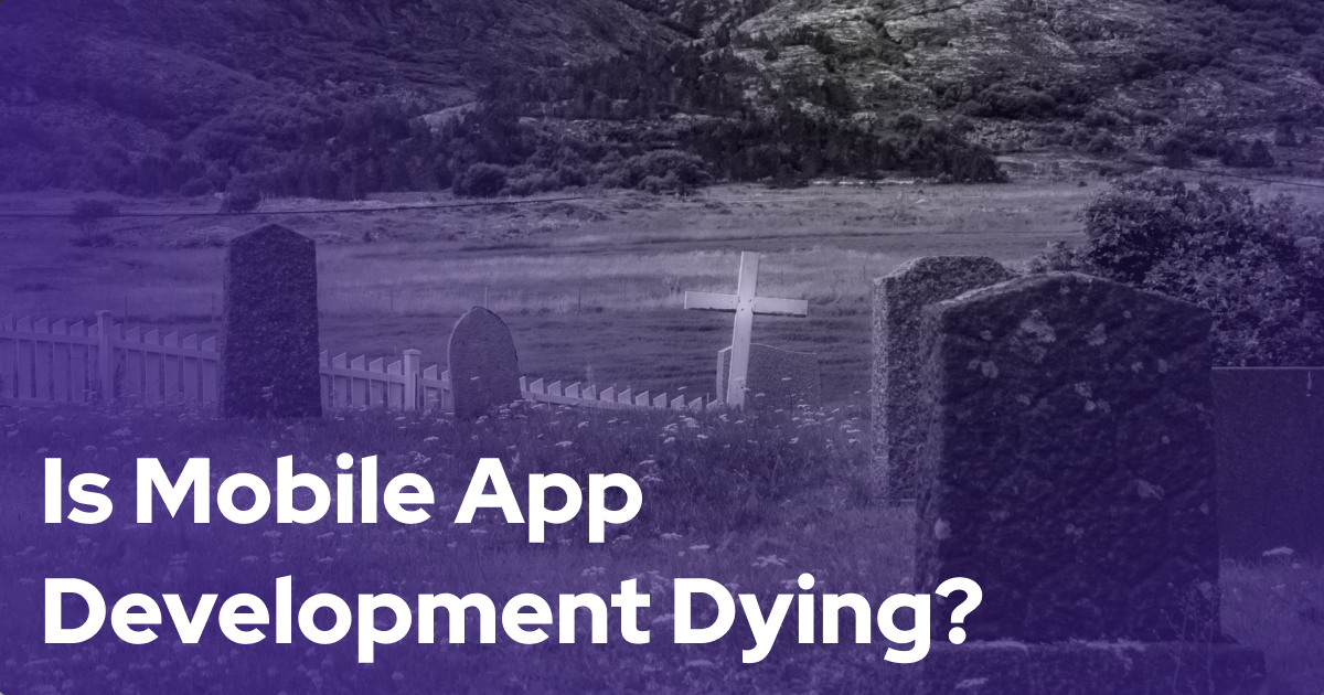 Is Mobile App Development Dying in 2021?