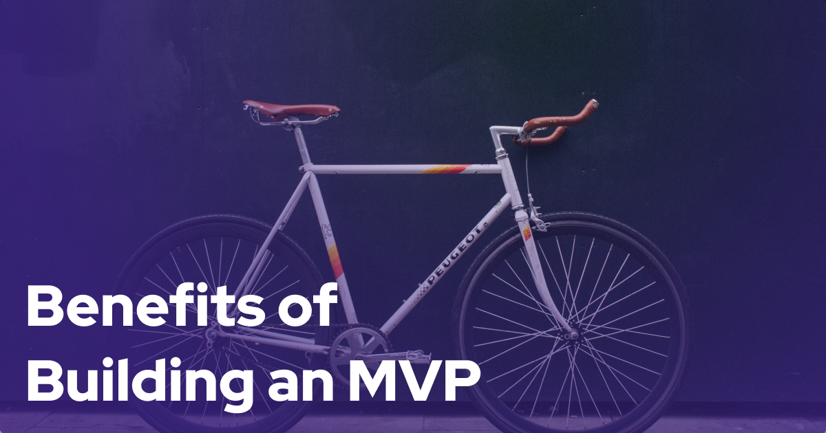 Benefits of Building an MVP For Your Digital Venture