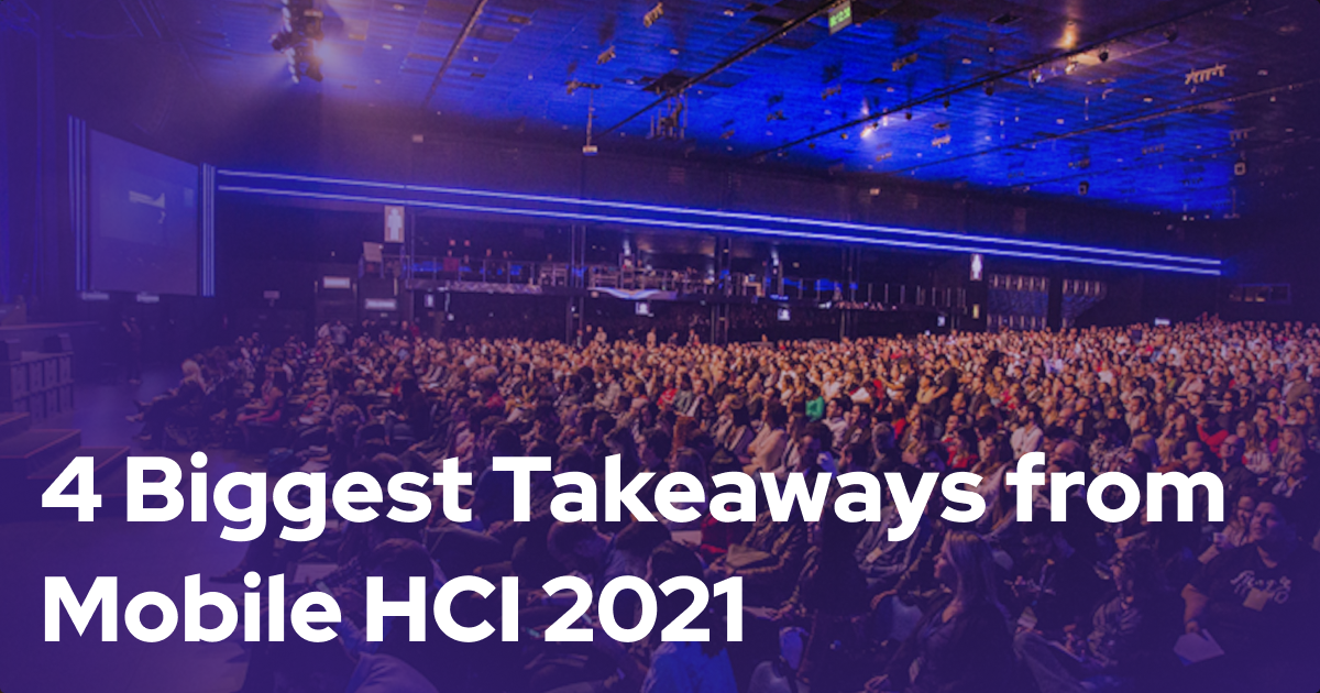 Biggest Takeaways from Mobile HCI 2021