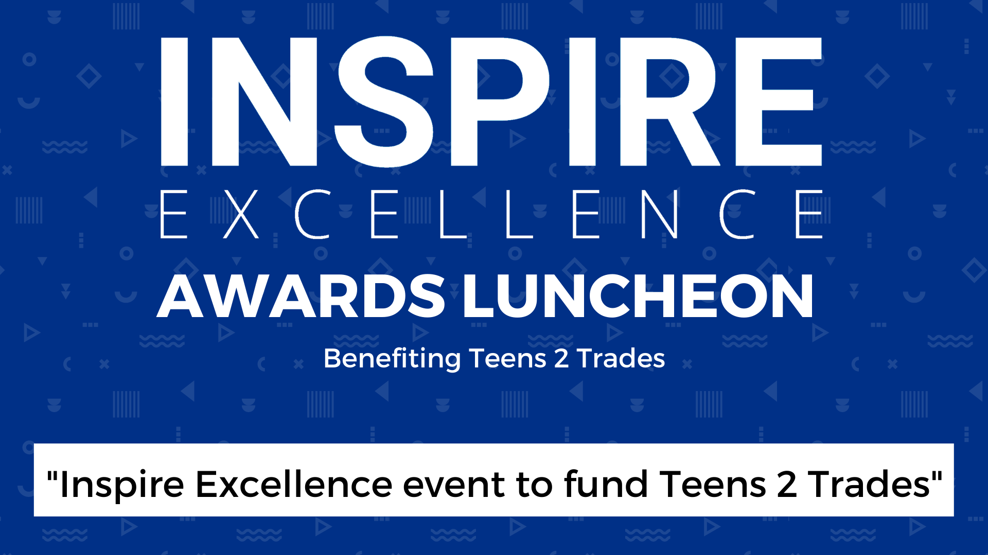 Inspire Excellence event to fund Teens 2 Trades