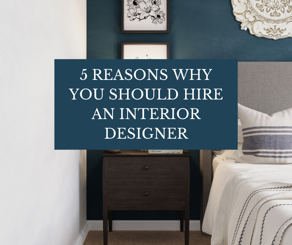 Revealing Five Important Reasons Why You Should Hire An Interior Designer