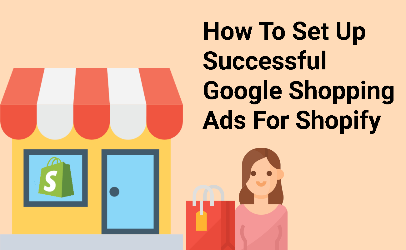 Set Up Google Shopping Ads For Shopify – How To Do It Successfully