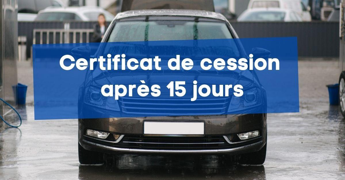 Certificat de cession après 15 jours