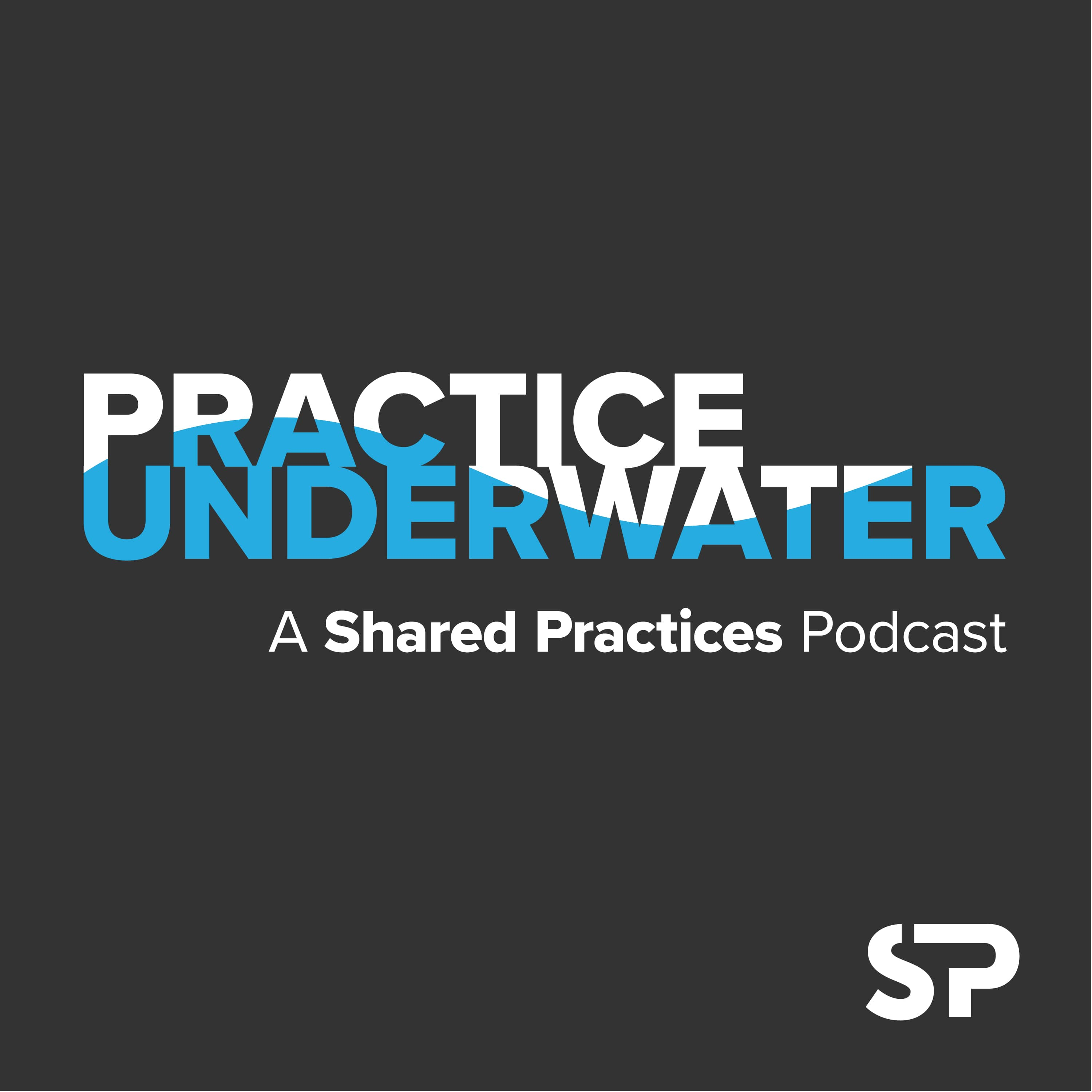 Shared Practices for their Practice Underwater Podcast Cover Art