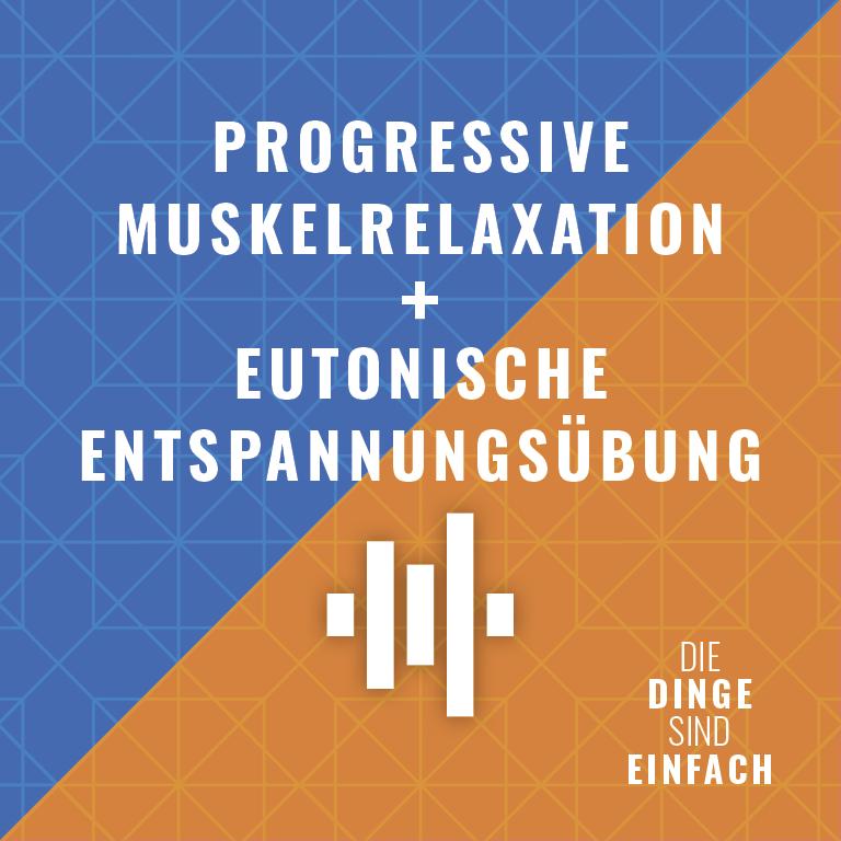 Progressive Muskelrelaxation nach Jacobson & Eutonische Entspannungsübung nach Marie-Luise Stangl