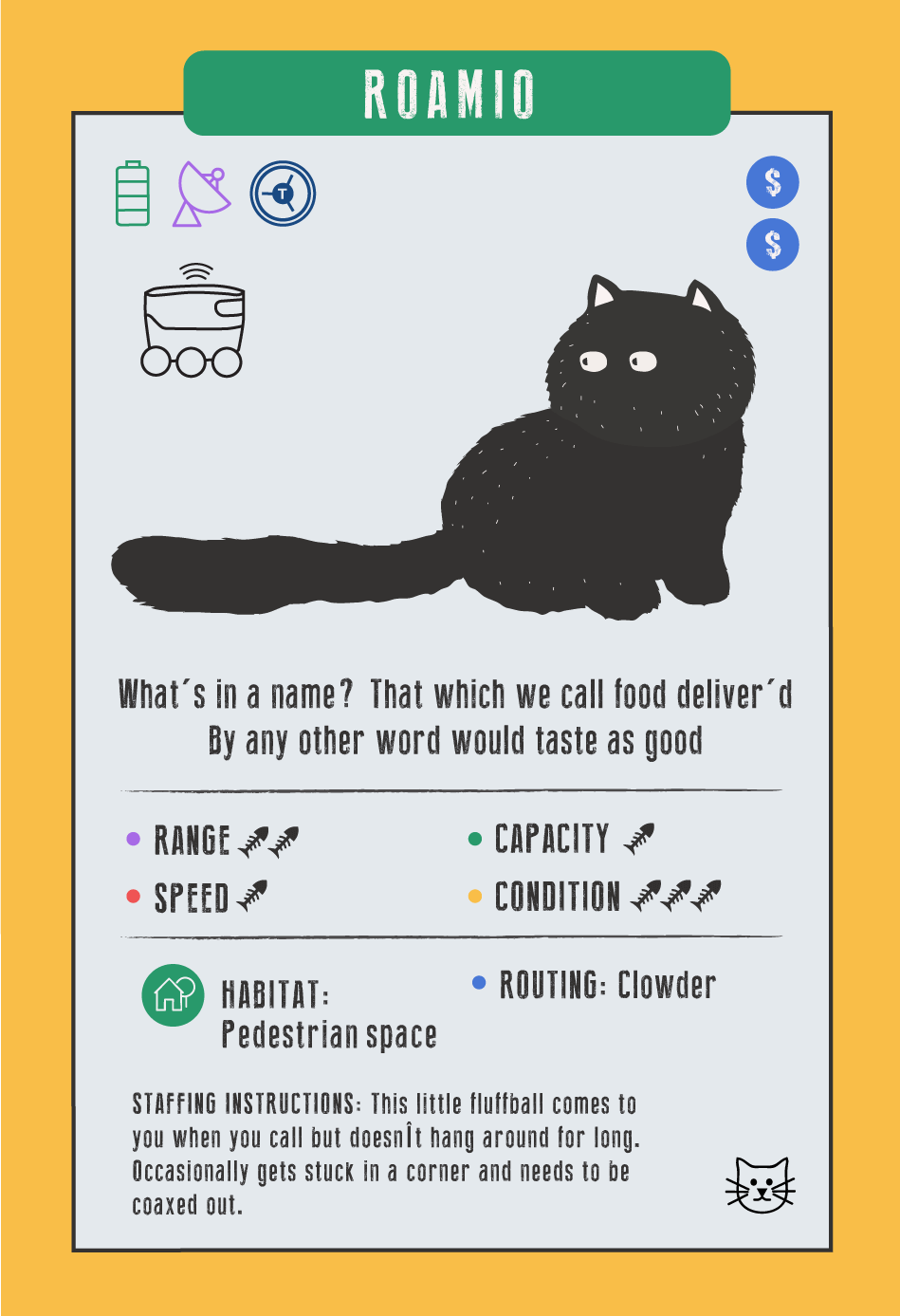 """Roamio CAT card, """"What's in a name? That which we call food deliver'd / By any other word would taste as good""""; it represents a sidewalk delivery drone; """"Staffing instructions: This little fluffball comes to you when you call but doesn't hang around for long. Occasionally gets stuck in a corner and needs to be coaxed out."""""""