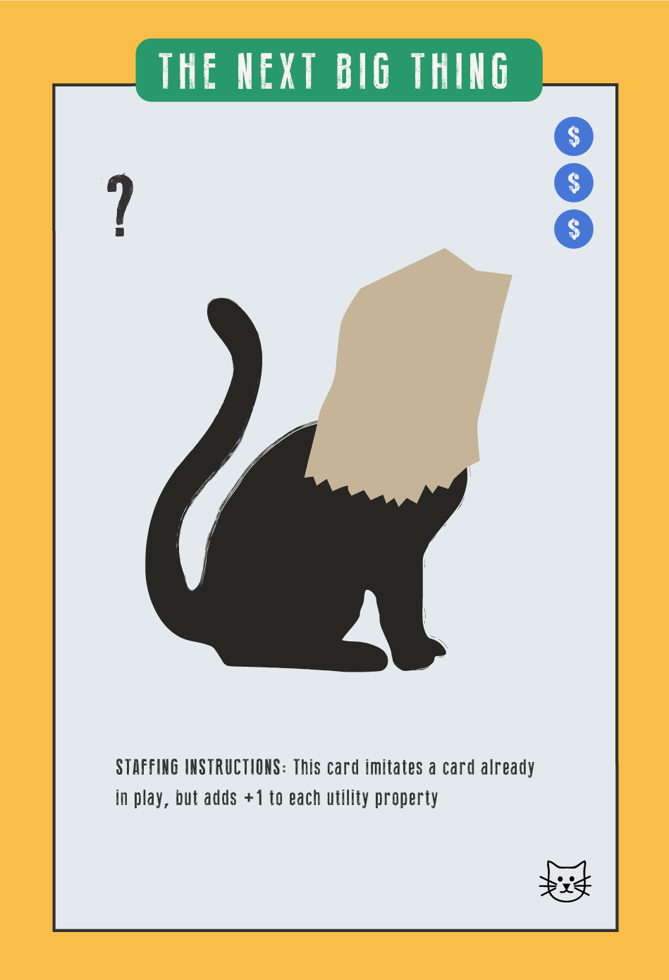 """The Next Big Thing CAT card, it represents the next big thing; """"Staffing instructions: This card imitates a card already in play, bud adds +1 to each utility property."""""""