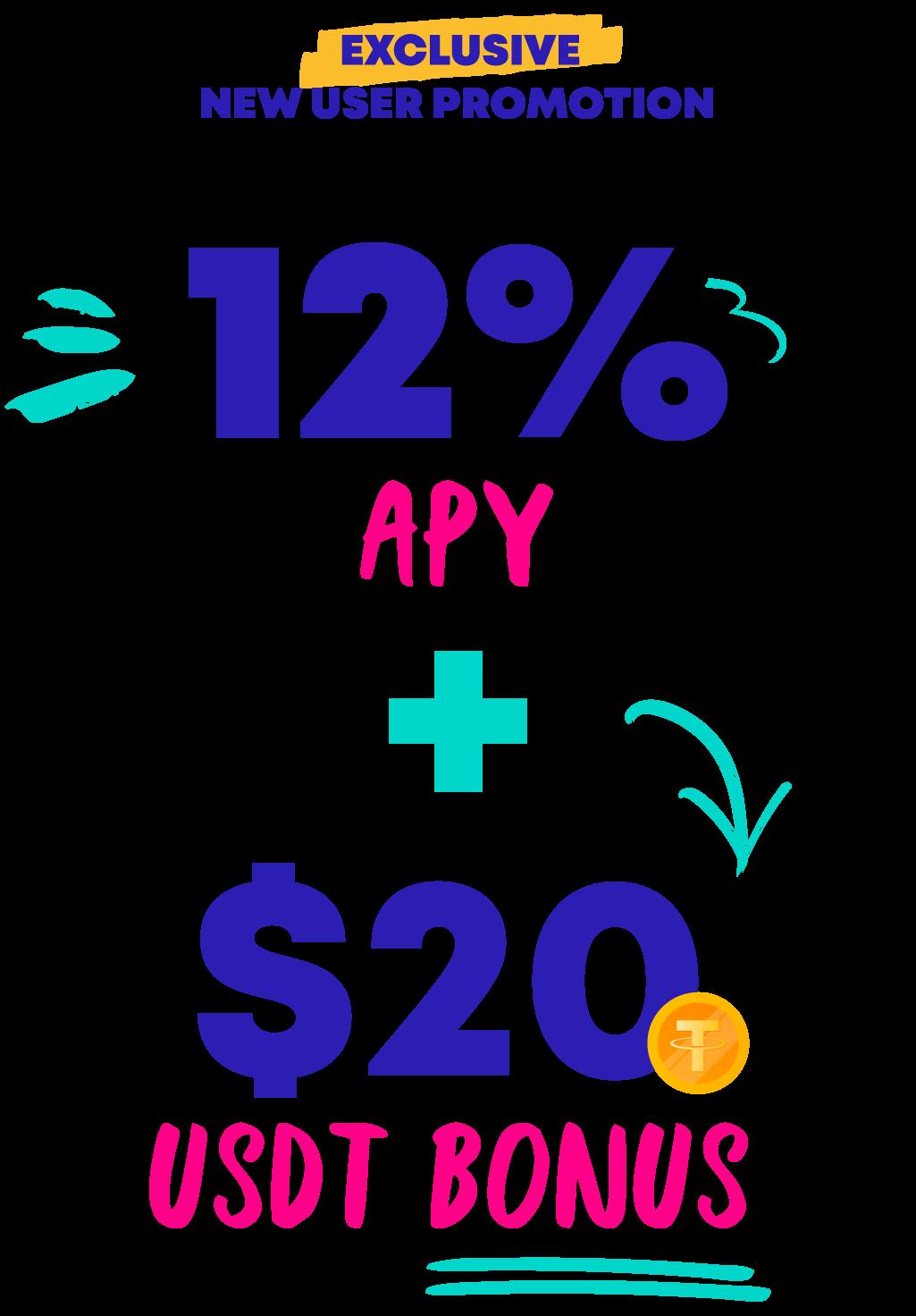 Exclusive New User Promotion: 12% APY + $20 USDT Bonus