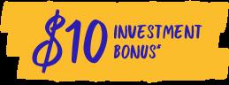 $10 Investment Bonus