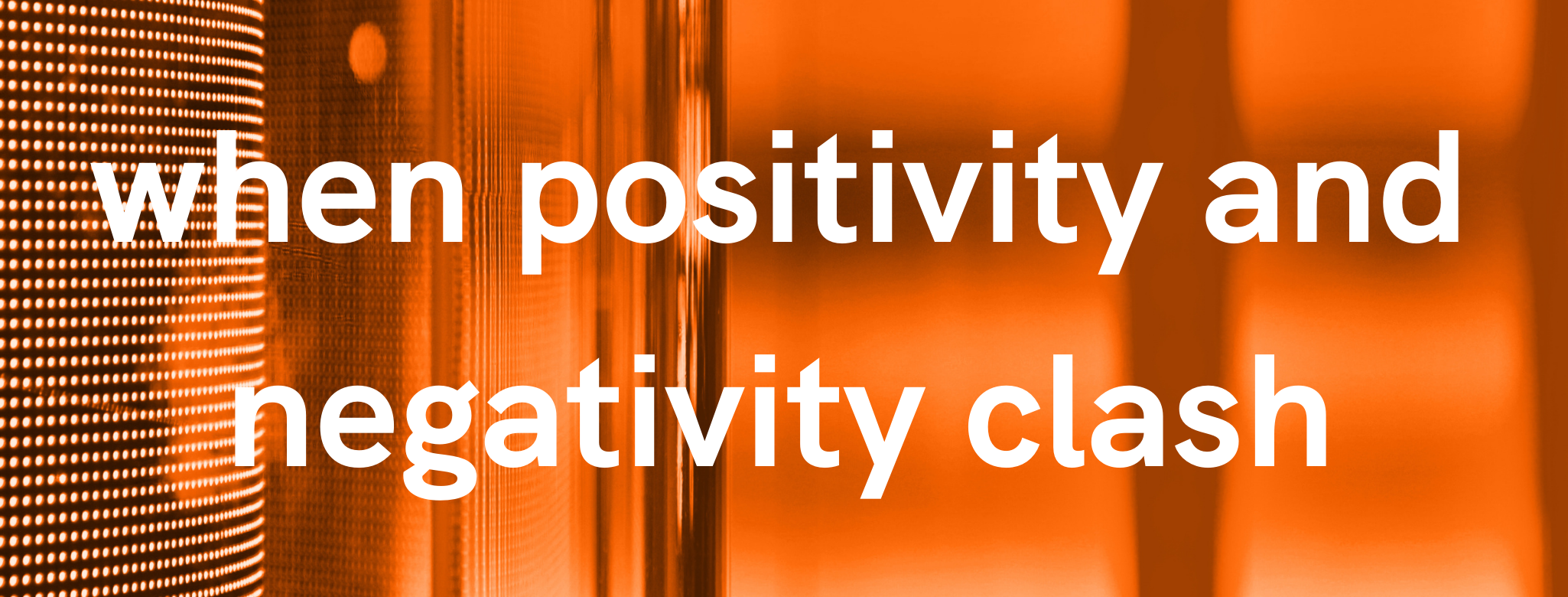 When positivity meets negativity- what happens! Read more here...