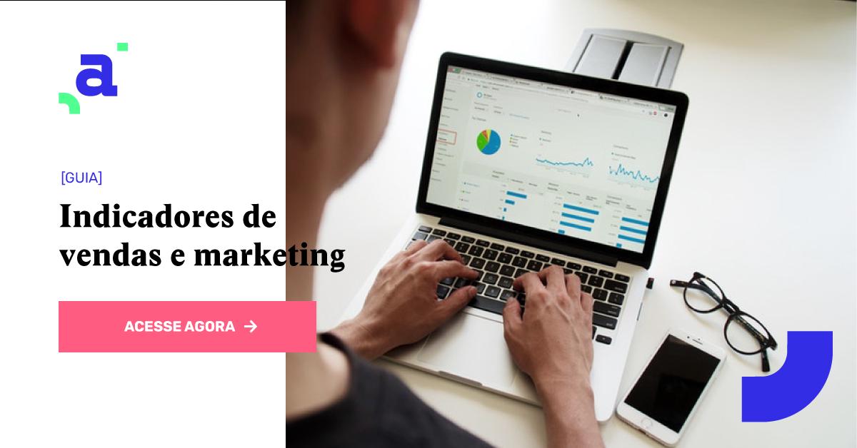 Indicadores de Vendas e Marketing: KPIs que você deve usar