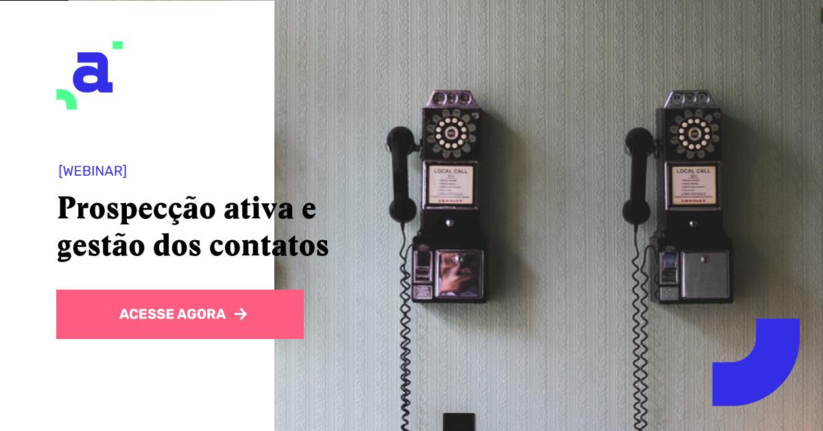 Prospecção ativa e gestão dos contatos: dicas para encontrar e convencer mais clientes