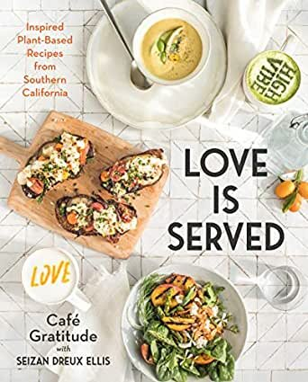 Love Is Served: Inspired Plant-Based Recipes from Southern California (Hardcover)