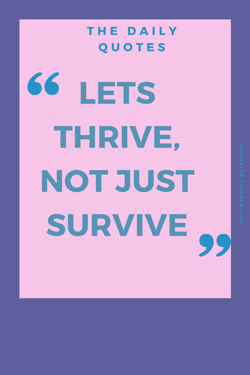 """Daily Quote: """"Let's Thrive, Not Just Survive"""""""