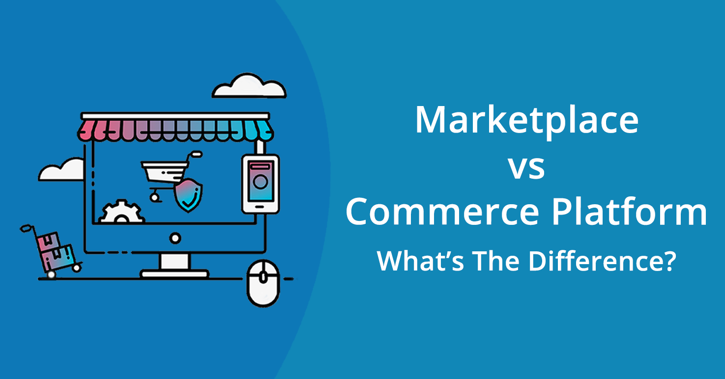Marketplace vs. Commerce Platform - What's the difference?