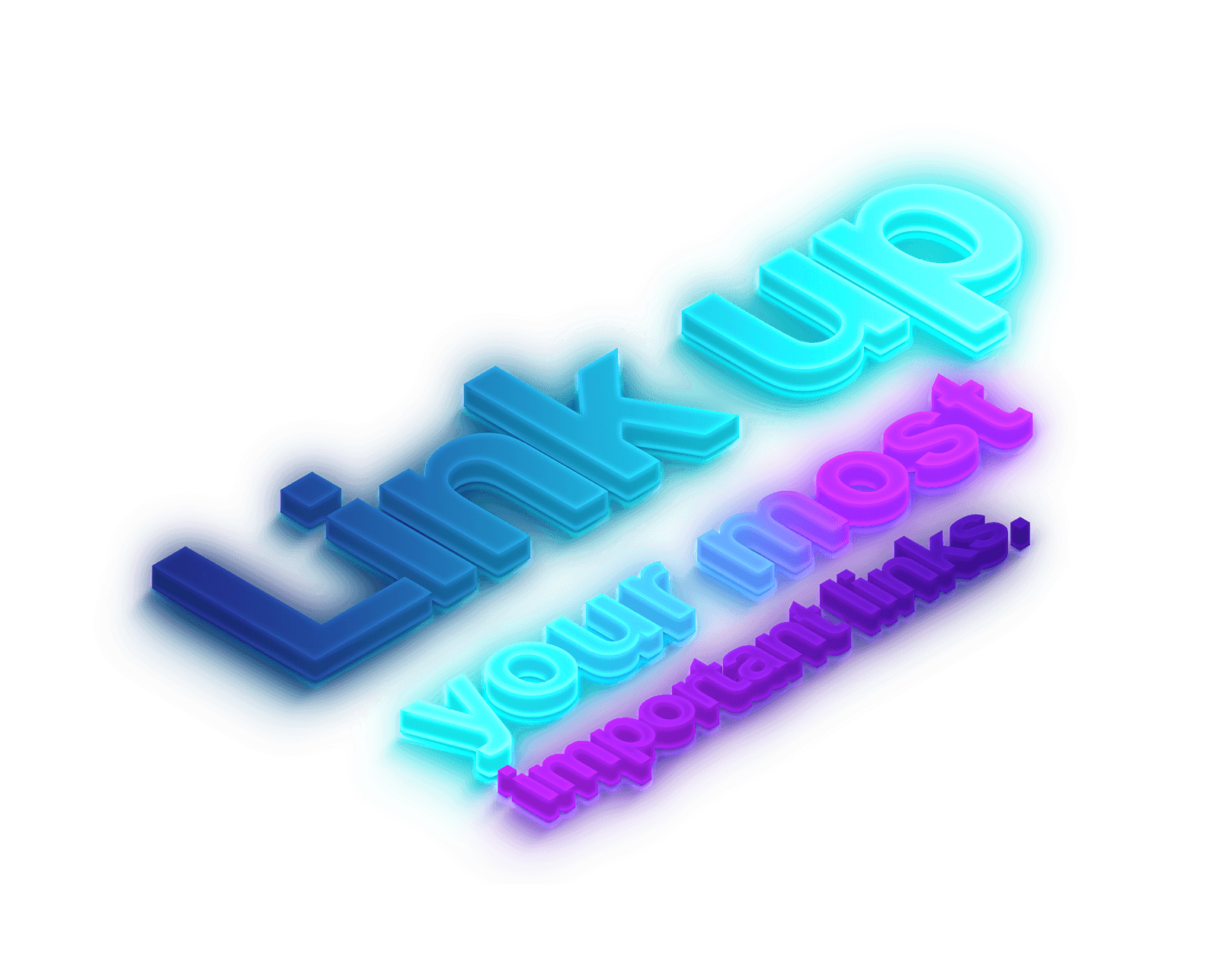 """3D isometric icon of the words """"Link up your most important links."""" lit by color lights below."""