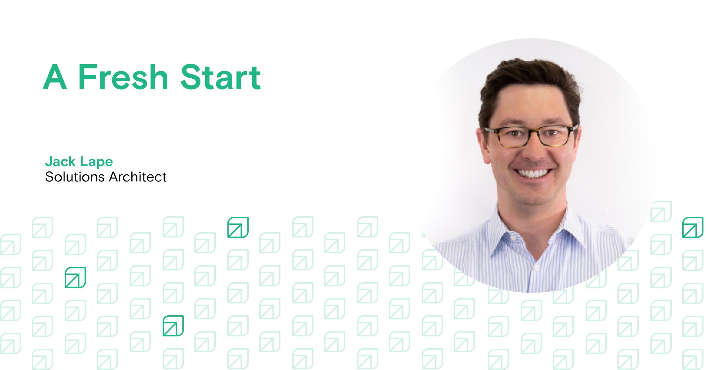 A Fresh Start: Jack, Solutions Architect