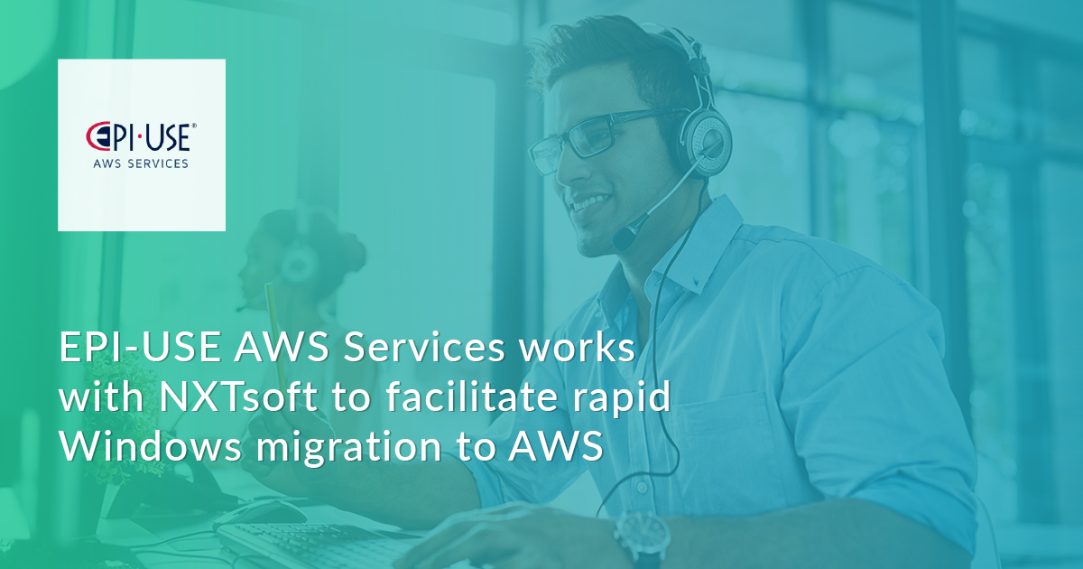 EPI-USE AWS Services works with NXTsoft to facilitate rapid Windows Migration to AWS