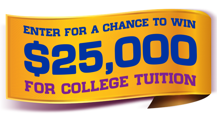 Enter for a chance to win $25,000 for college tuition