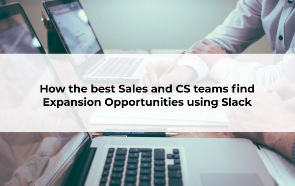 How the Best Sales and CS Teams are Finding Expansion Opportunities with Slack