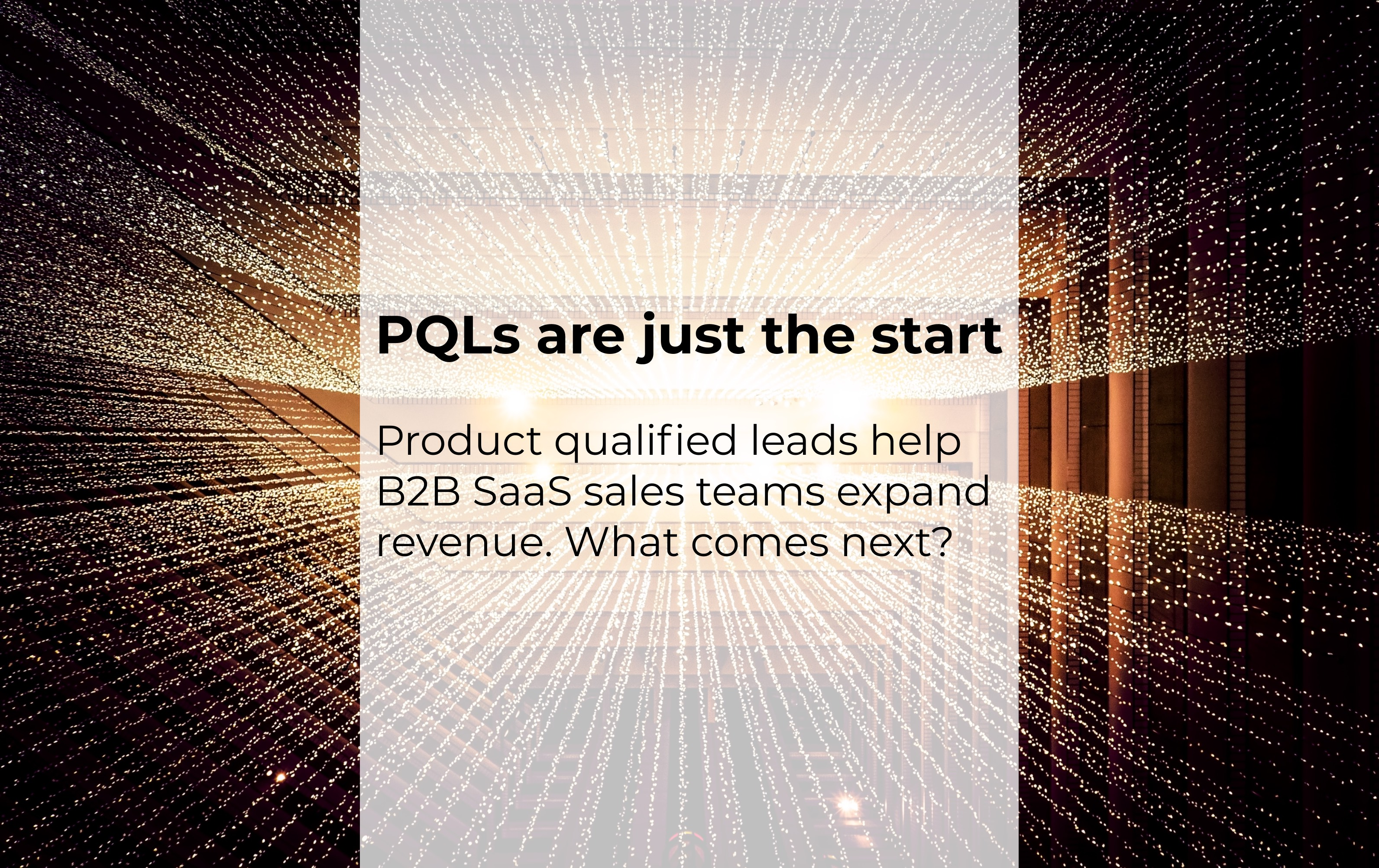Product Qualified Leads (PQLs) are Just the Start
