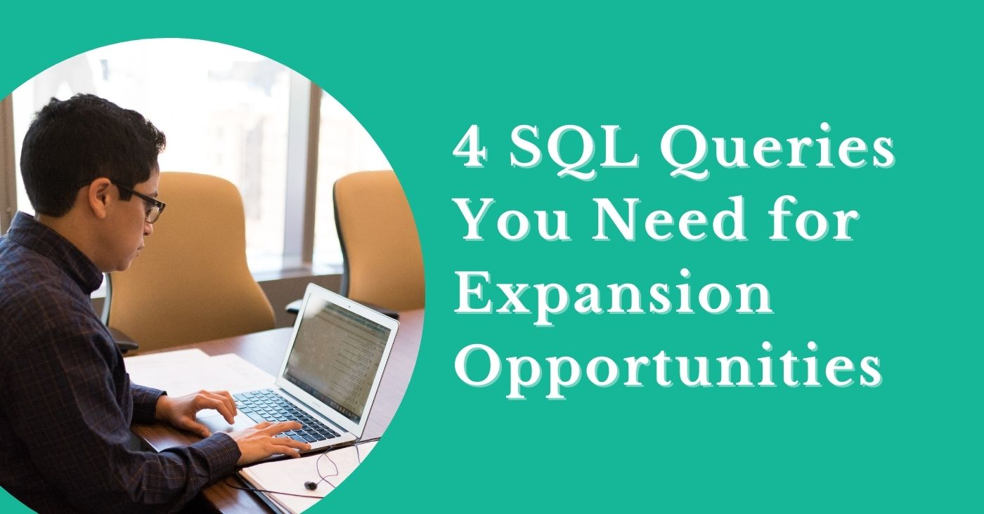 4 SQL Queries to Find Customer Engagement and Expansion Opportunities