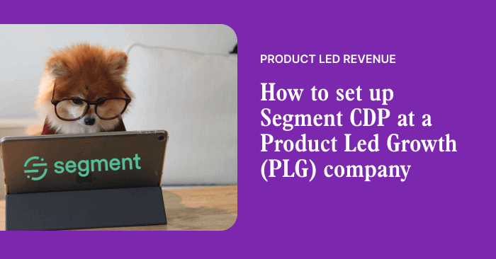 How to set up Segment CDP at a Product Led Growth (PLG) company
