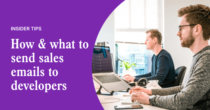 How and what to send in your sales emails to Developers