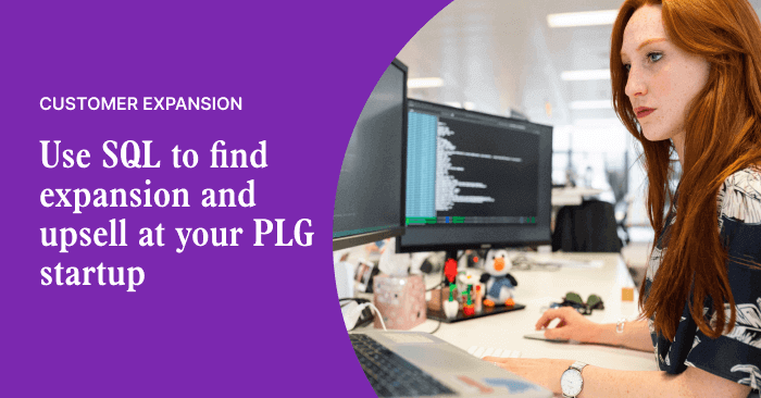 Want to uncover expansion and upsell at your PLG startup? Try SQL