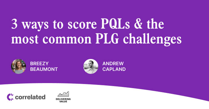 3 Ways to Score PQLs and the Most Common PLG Challenges with Andrew Capland