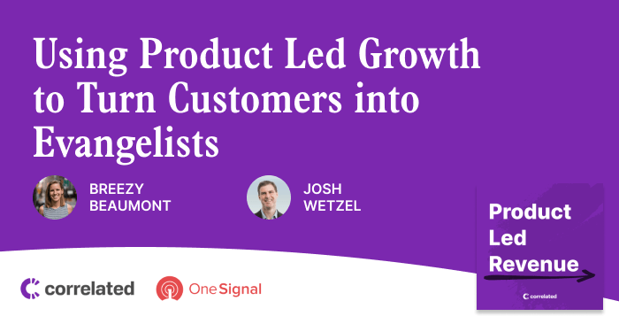 Using Product Led Growth to Turn Customers into Evangelists with Josh Wetzel from OneSignal