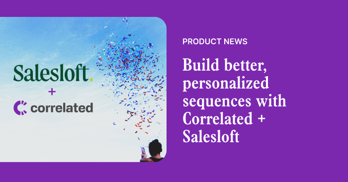 How to build better, personalized sequences with Correlated and Salesloft