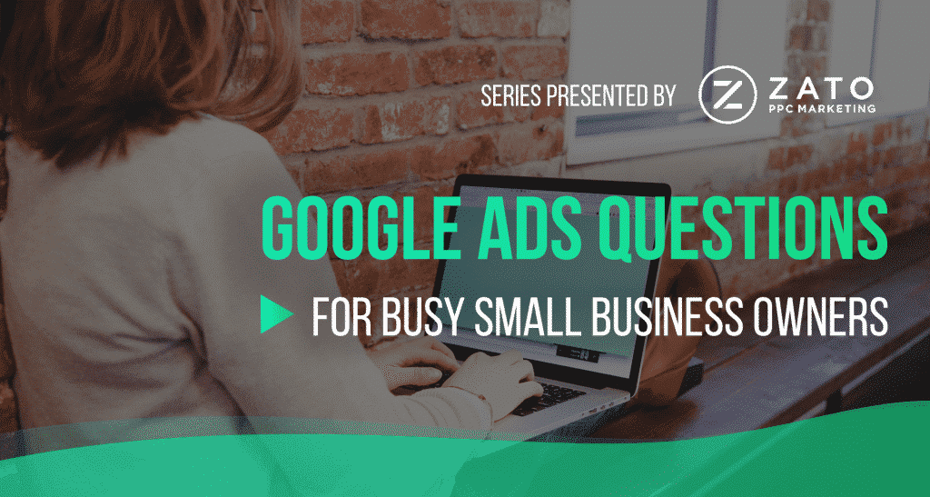 Google Ads Questions for small business owners