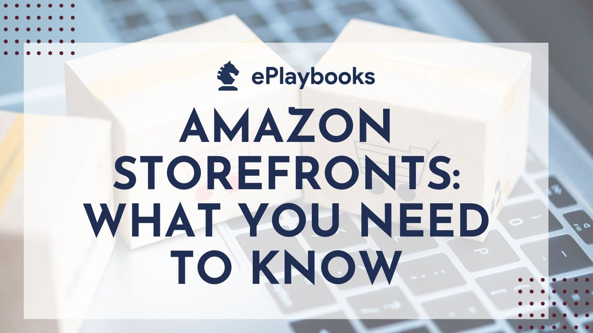 Amazon storefronts: what you need to know