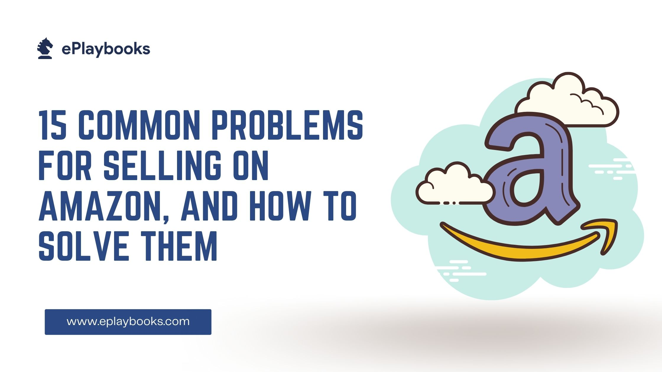 15 Common Problems for Selling on Amazon, and How to Solve Them