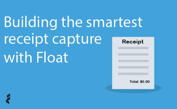 Building the Smartest Receipt Capture with Float