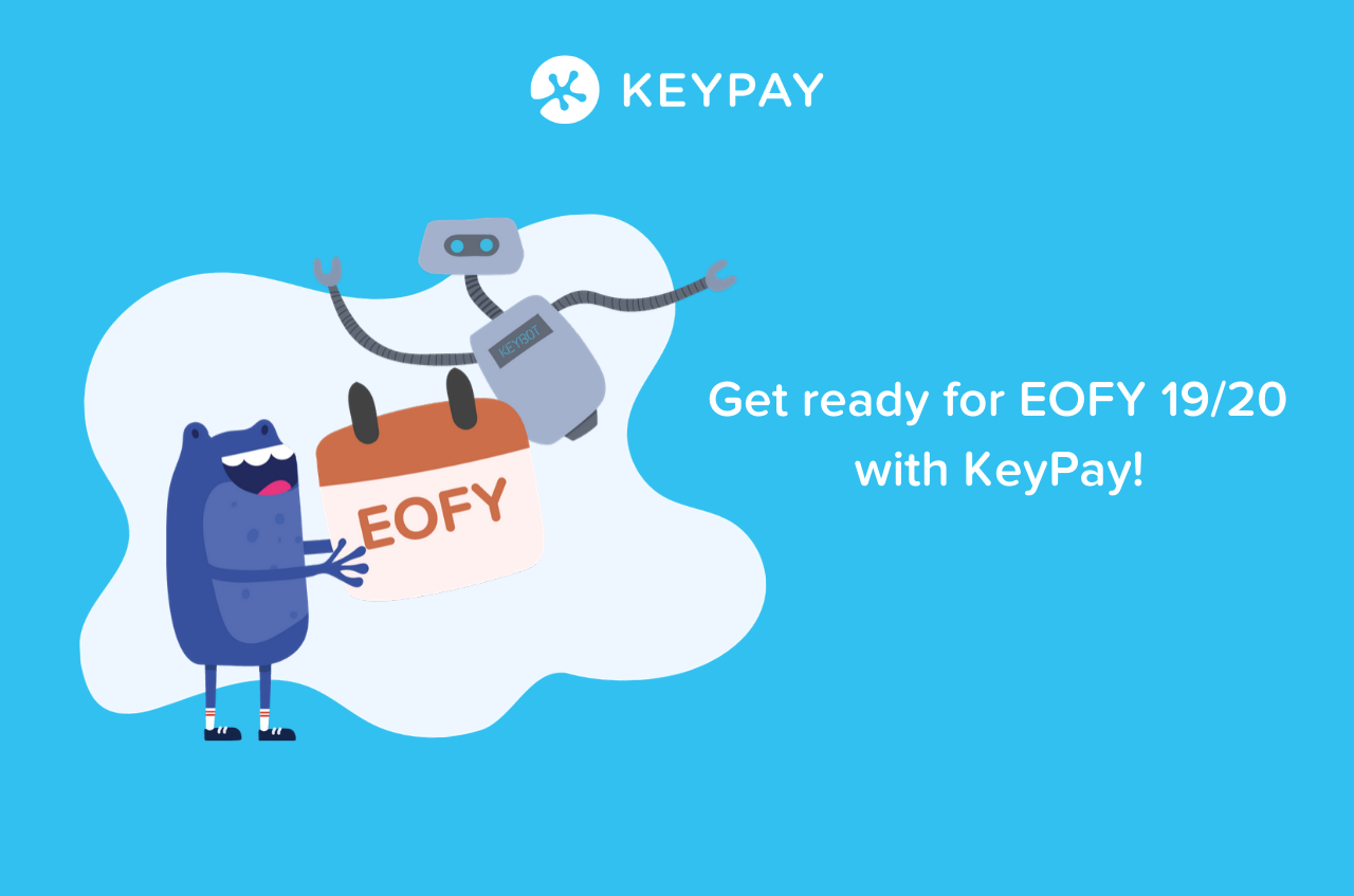 Get ready for EOFY 19/20 with KeyPay. Image of Bertie and KeyBot holding a calendar that says EOFY.